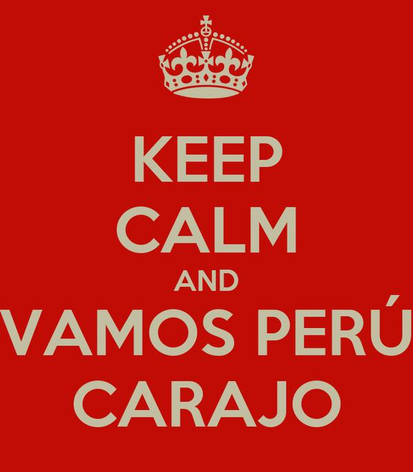 KEEP CALM AND VAMOS PERÚ CARAJO