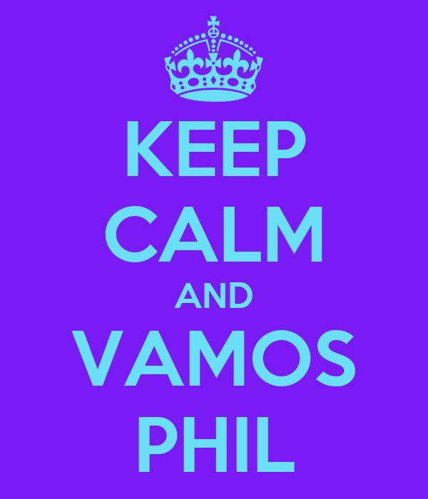 KEEP CALM AND VAMOS PHIL