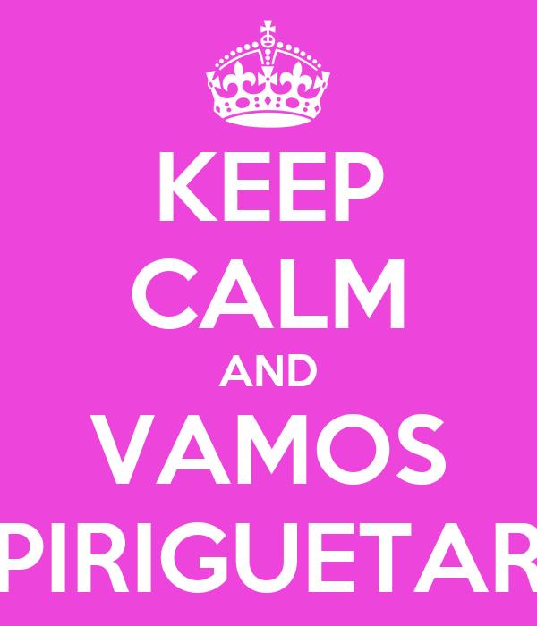 KEEP CALM AND VAMOS PIRIGUETAR