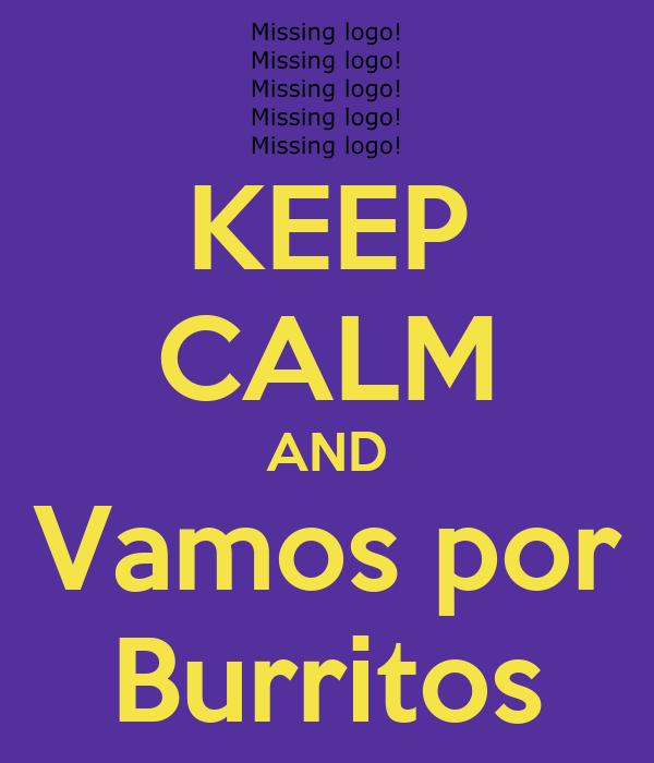 KEEP CALM AND Vamos por Burritos
