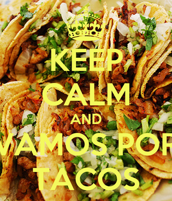 KEEP CALM AND VAMOS POR TACOS