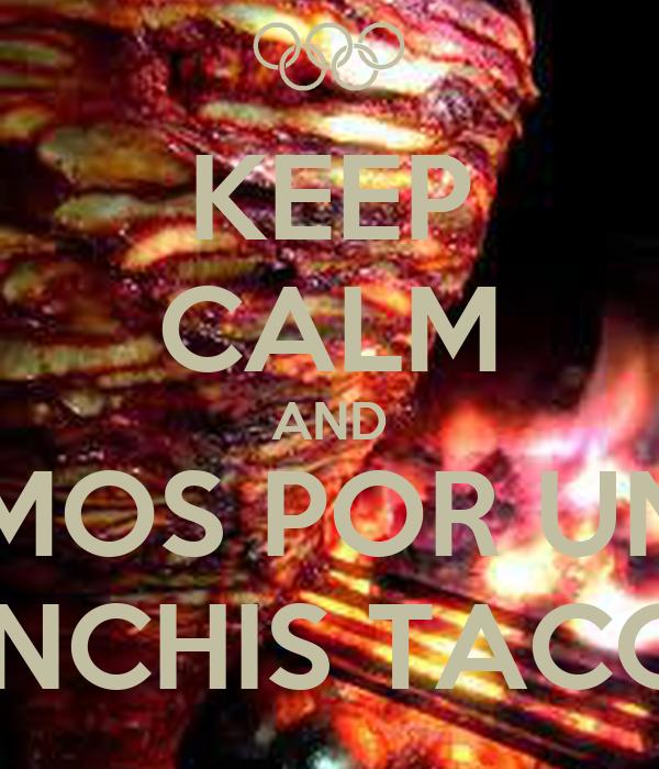KEEP CALM AND VAMOS POR UNOS PINCHIS TACOS
