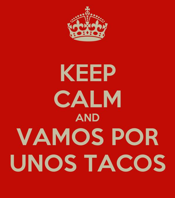KEEP CALM AND VAMOS POR UNOS TACOS