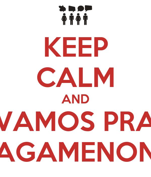 KEEP CALM AND VAMOS PRA AGAMENON