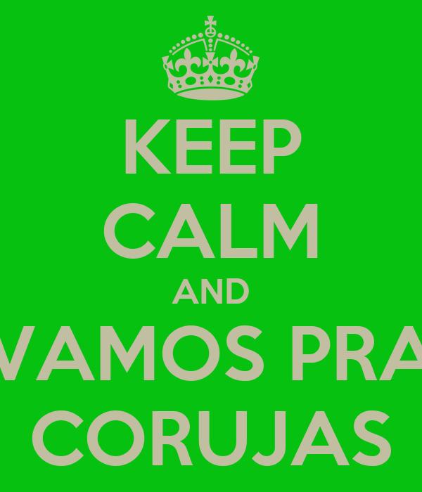 KEEP CALM AND VAMOS PRA CORUJAS
