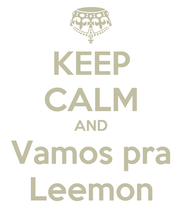KEEP CALM AND Vamos pra Leemon
