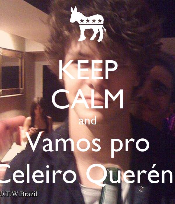 KEEP CALM and Vamos pro Celeiro Querén?
