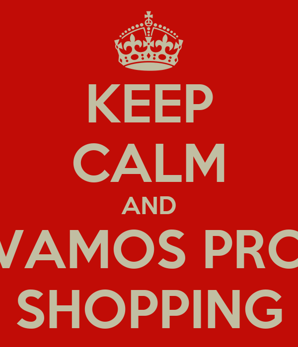 KEEP CALM AND VAMOS PRO SHOPPING
