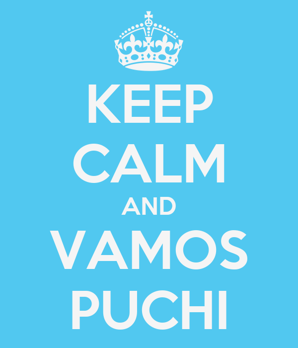 KEEP CALM AND VAMOS PUCHI