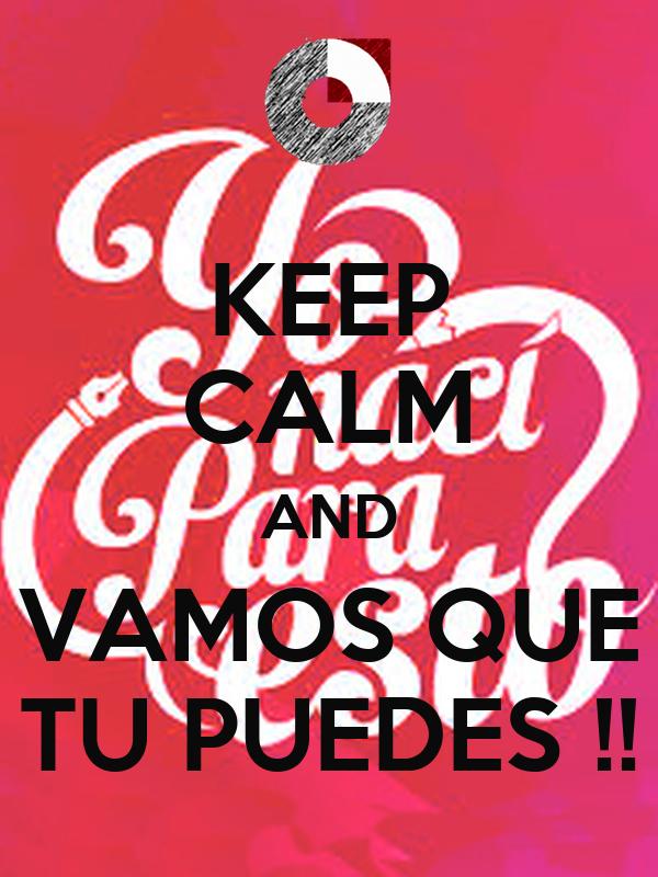 KEEP CALM AND VAMOS QUE TU PUEDES !!