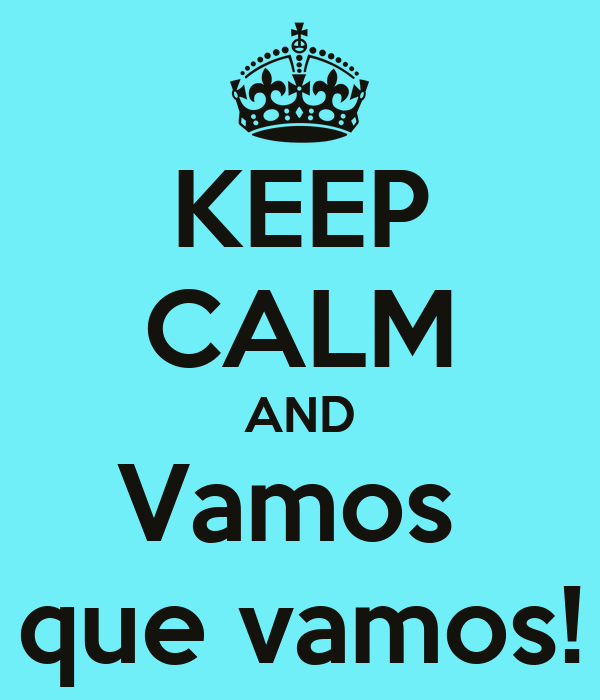 KEEP CALM AND Vamos  que vamos!