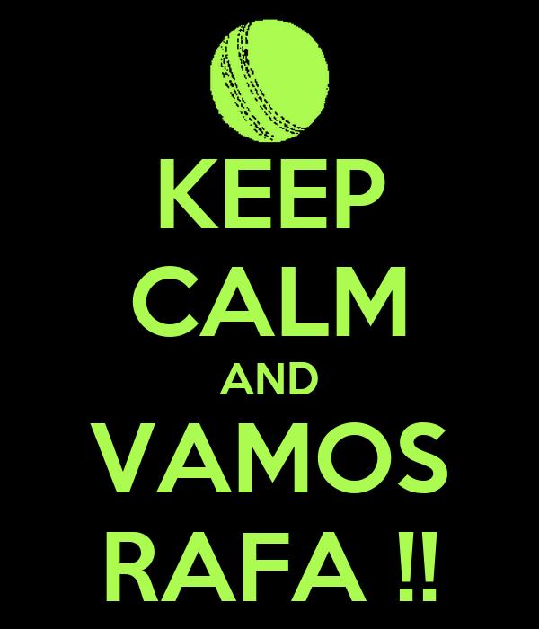 KEEP CALM AND VAMOS RAFA !!