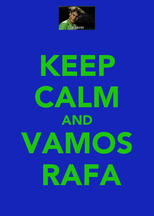 KEEP CALM AND VAMOS  RAFA