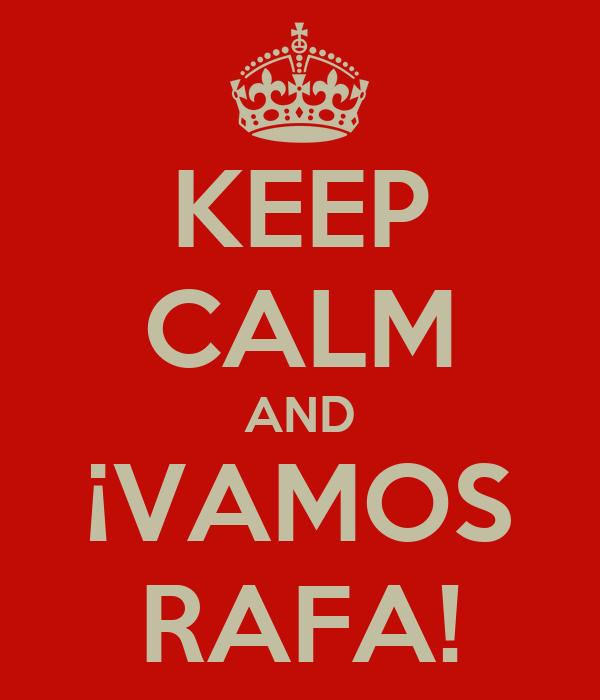 KEEP CALM AND ¡VAMOS RAFA!
