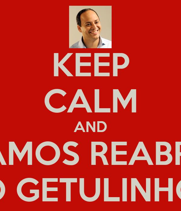 KEEP CALM AND VAMOS REABRIR O GETULINHO