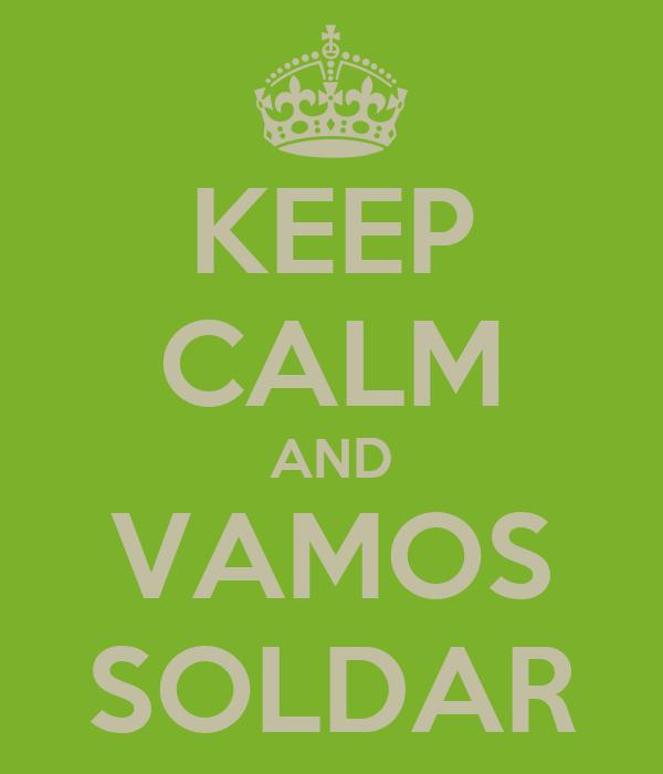 KEEP CALM AND VAMOS SOLDAR