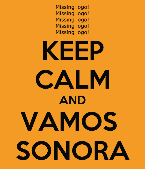 KEEP CALM AND VAMOS  SONORA