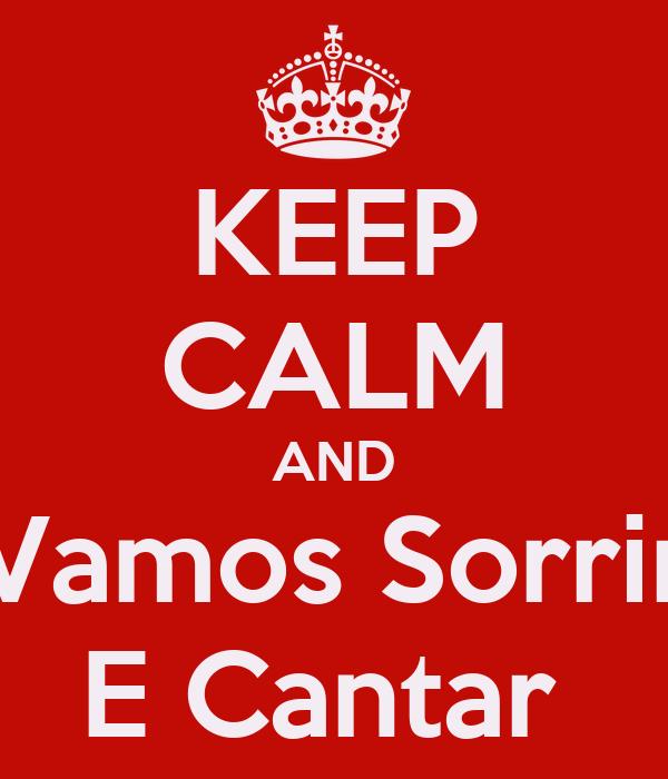 KEEP CALM AND Vamos Sorrir E Cantar