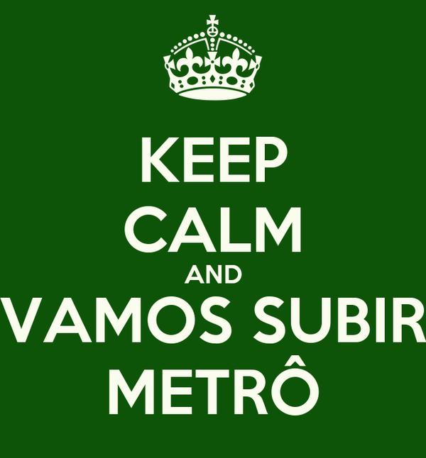 KEEP CALM AND VAMOS SUBIR METRÔ