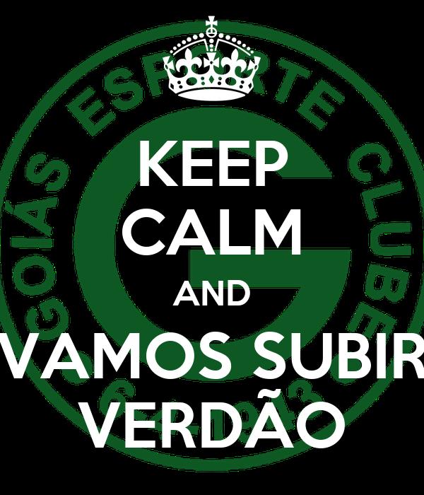 KEEP CALM AND VAMOS SUBIR VERDÃO