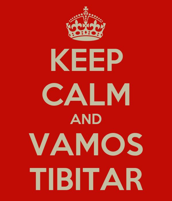 KEEP CALM AND VAMOS TIBITAR