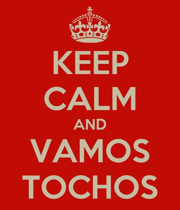 KEEP CALM AND VAMOS TOCHOS