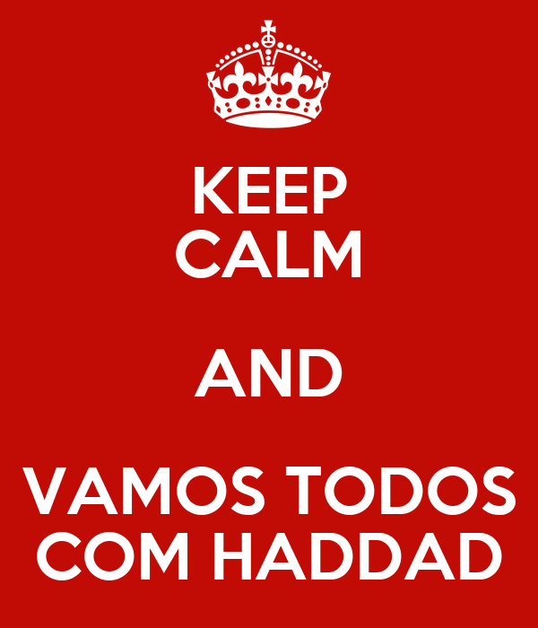 KEEP CALM AND VAMOS TODOS COM HADDAD
