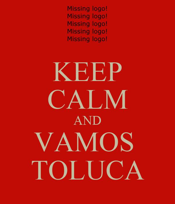 KEEP CALM AND VAMOS  TOLUCA