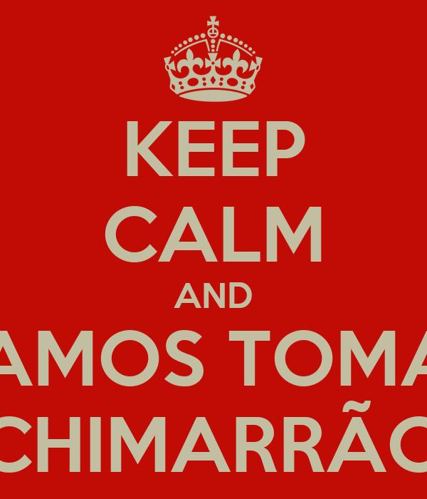 KEEP CALM AND VAMOS TOMAR CHIMARRÃO