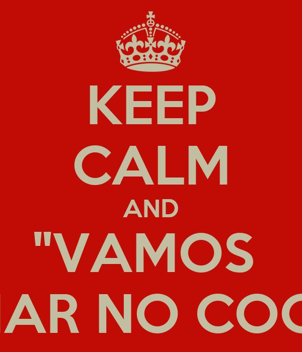 """KEEP CALM AND """"VAMOS  TOMAR NO COOK'S"""""""