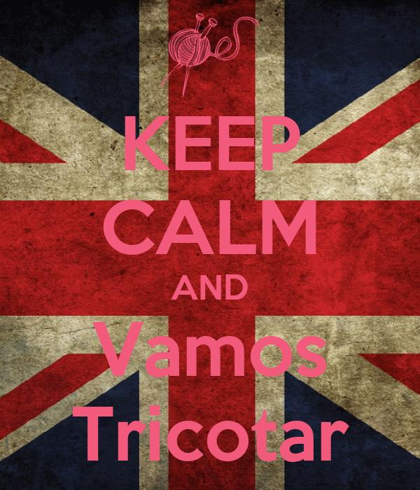 KEEP CALM AND Vamos Tricotar