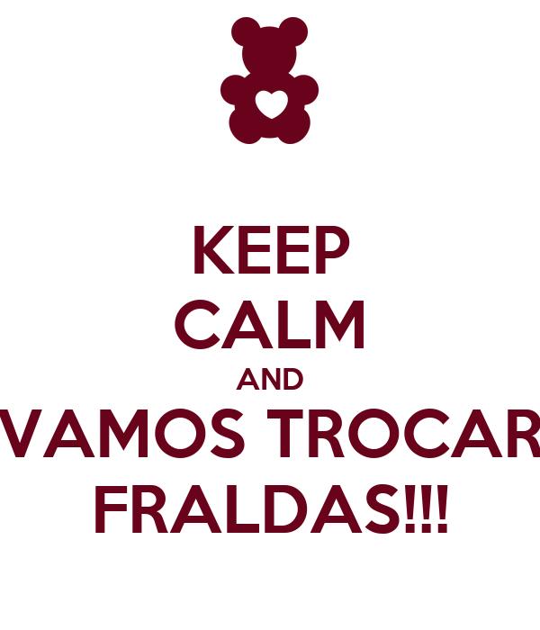 KEEP CALM AND VAMOS TROCAR FRALDAS!!!