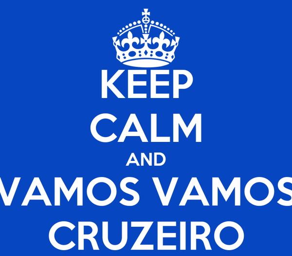 KEEP CALM AND VAMOS VAMOS CRUZEIRO