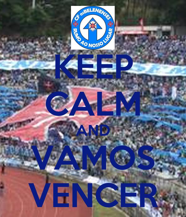 KEEP CALM AND VAMOS VENCER