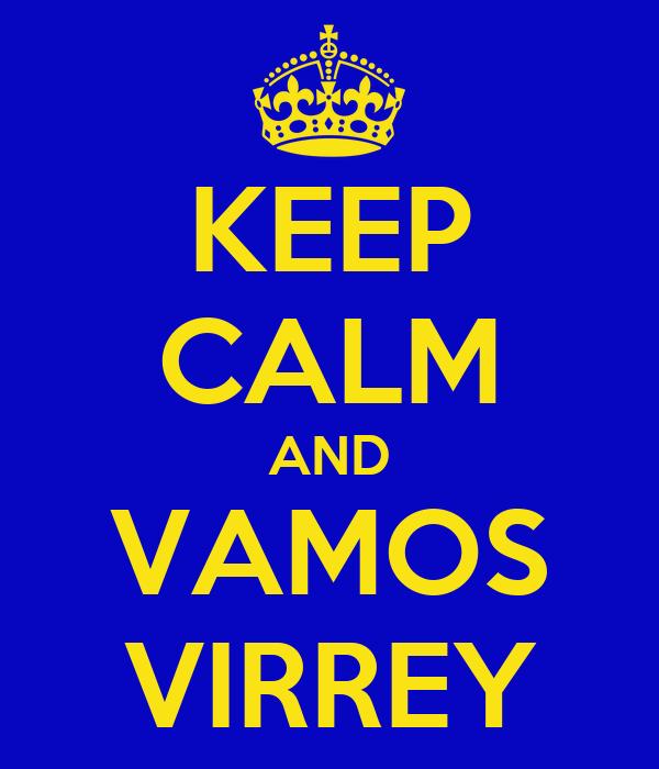 KEEP CALM AND VAMOS VIRREY