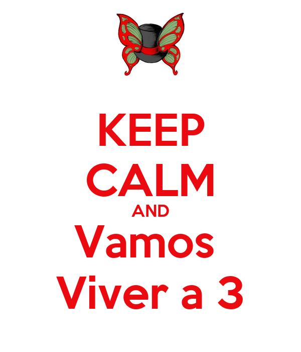 KEEP CALM AND Vamos  Viver a 3