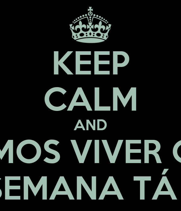 KEEP CALM AND VAMOS VIVER QUE O FINAL DE SEMANA TÁ ACABANDO!