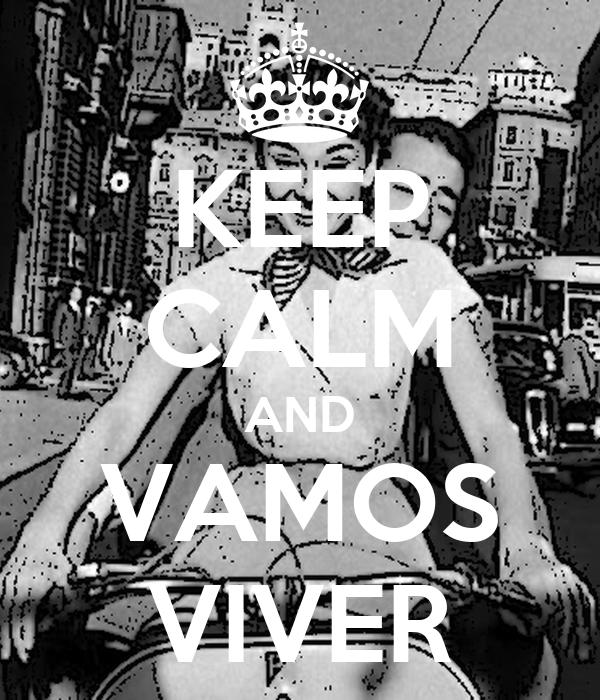 KEEP CALM AND VAMOS VIVER