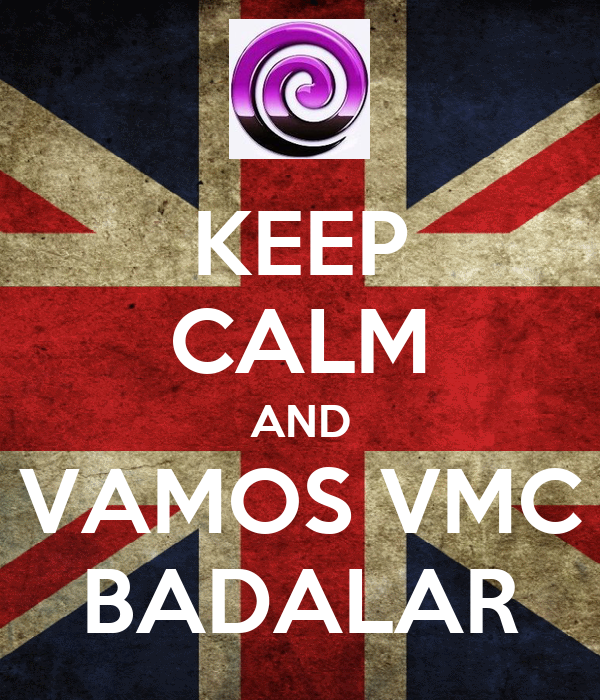 KEEP CALM AND VAMOS VMC BADALAR