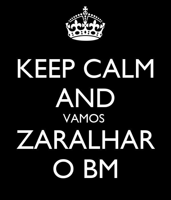 KEEP CALM AND VAMOS  ZARALHAR O BM