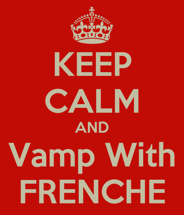 KEEP CALM AND Vamp With FRENCHE