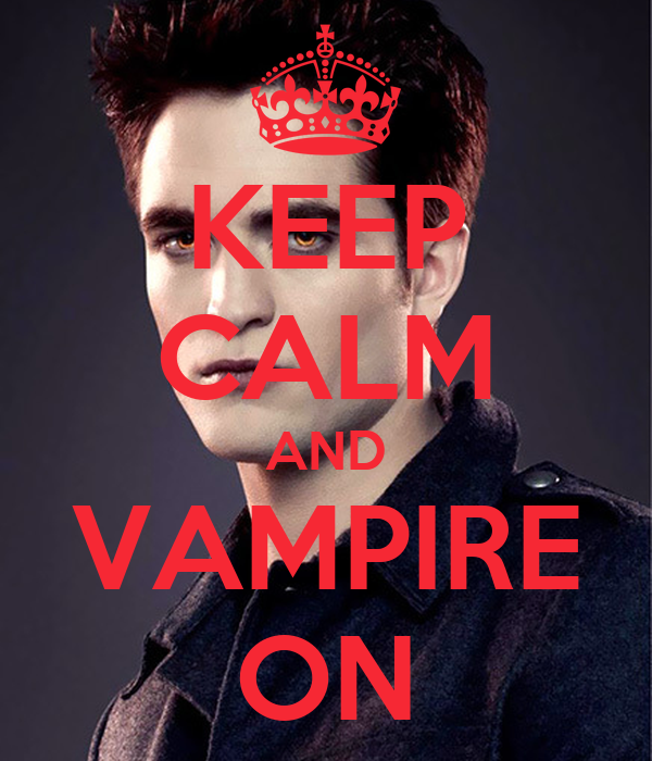 KEEP CALM AND VAMPIRE ON