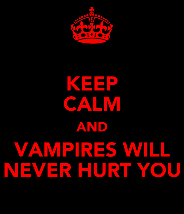KEEP CALM AND VAMPIRES WILL NEVER HURT YOU