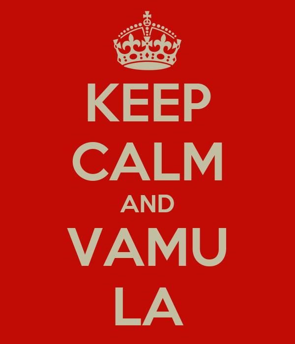 KEEP CALM AND VAMU LA