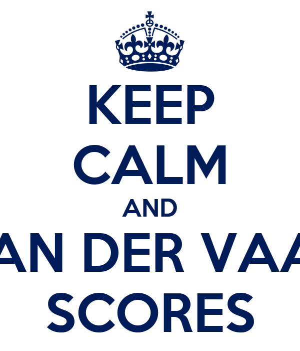 KEEP CALM AND VAN DER VAAT SCORES