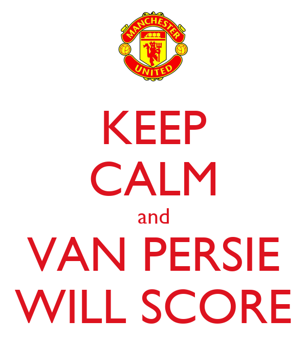 KEEP CALM and VAN PERSIE WILL SCORE