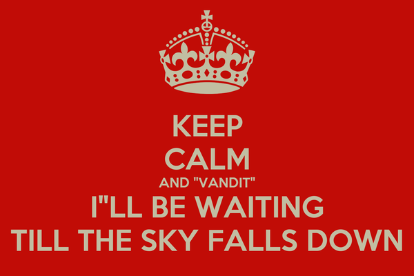 "KEEP CALM AND ""VANDIT"" I""LL BE WAITING TILL THE SKY FALLS DOWN"