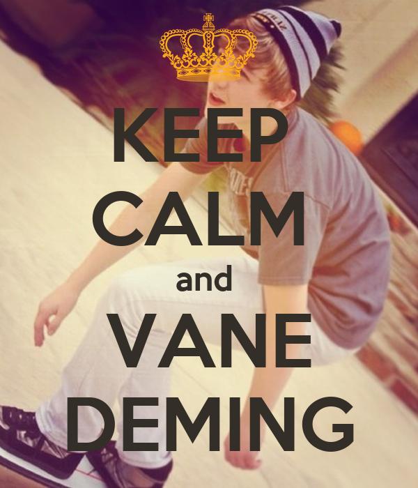 KEEP  CALM  and  VANE DEMING