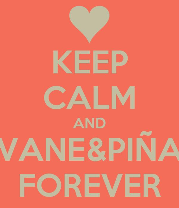 KEEP CALM AND VANE&PIÑA FOREVER