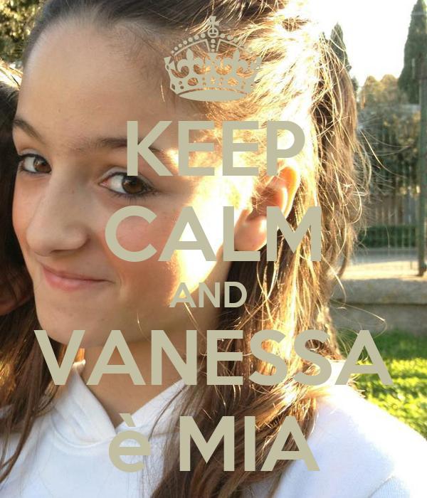 KEEP CALM AND  VANESSA è MIA
